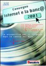 Immagine di Internet e la banca. Atti del Convegno ABI del 7 e 8 giugno 2001