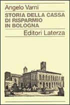 Immagine di Storia della Cassa di Risparmio in Bologna