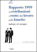 Immagine di Rapporto 1999 su retribuzioni e costo del lavoro nelle banche italiane ed europee