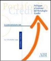 Immagine di Sviluppo e Gestione del Portafoglio Crediti. Atti della V Convention ABI del 15-16 ottobre 1999