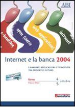 Immagine di Internet e la banca. Atti del Convegno ABI del 4 e 5 ottobre 2004