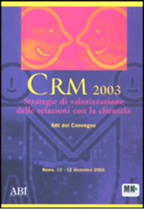 Immagine di CRM 2003. Atti del Convegno ABI del 11 e 12 dicembre 2003