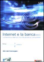 Immagine di Internet e la banca. Atti del Convegno ABI del 1 e 2 dicembre 2003