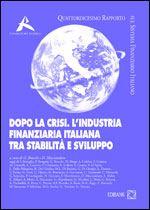 Immagine di Dopo la crisi. L'industria finanziaria italiana tra stabilità e sviluppo
