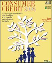 Immagine di Consumer Credit 2006. Atti del convegno ABI del 16 e 17 marzo 2006