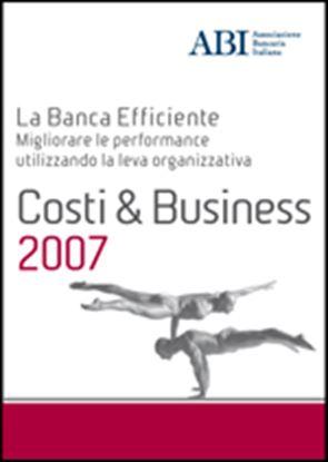Immagine di Costi & Business 2007. Atti del convegno ABI del 4 e 5 dicembre 2007