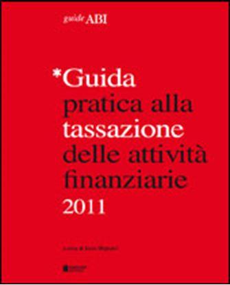 Immagine di Guida pratica alla tassazione delle attività finanziarie 2011