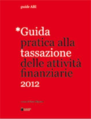 Immagine di Guida pratica alla tassazione delle attività finanziarie 2012