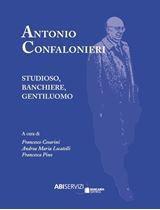 Immagine di Antonio Confalonieri. Studioso, banchiere, gentiluomo.